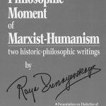 "Read The Philosophic Moment of Marxist-Humanism to learn more about ""the philosophic moment. To order, click here."