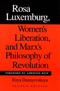 To order your copy of Rosa Luxemburg, Women's Liberation, and Marx's Philosophy of Revolution, click here.